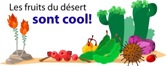 Les fruits du désert sont cool!